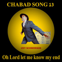 Izzy Schneerson - Chabad Song 13: Oh Lord Let Me Know My End