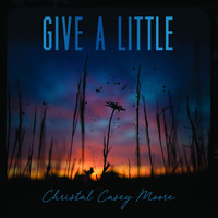 Christal Casey Moore - Give a Little