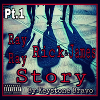 Keystone Bravo - Ray Ray, Rick & James Story, Pt. 1 (Explicit)