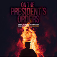 Uno Helmersson - On the President's Orders (Original Motion Picture Soundtrack)