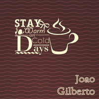 Joao Gilberto - Stay Warm On Cold Days