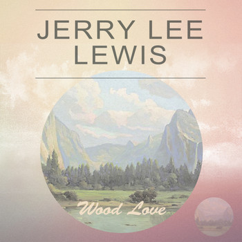 Jerry Lee Lewis - Wood Love