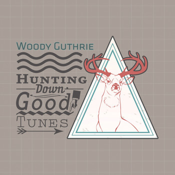 Woody Guthrie - Hunting Down Good Tunes
