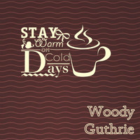 Woody Guthrie - Stay Warm On Cold Days