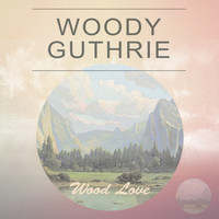 Woody Guthrie - Wood Love
