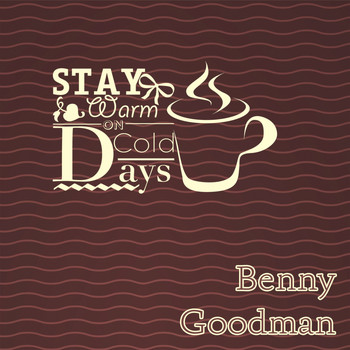 Benny Goodman - Stay Warm On Cold Days