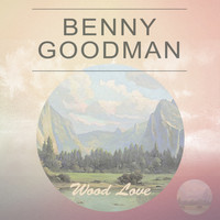 Benny Goodman - Wood Love