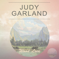 Judy Garland - Wood Love