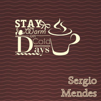 Sergio Mendes - Stay Warm On Cold Days