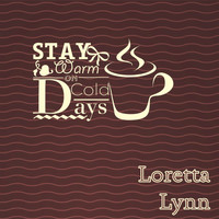 Loretta Lynn - Stay Warm On Cold Days