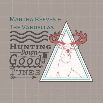 Martha Reeves & The Vandellas - Hunting Down Good Tunes