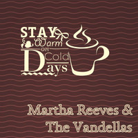 Martha Reeves & The Vandellas - Stay Warm On Cold Days