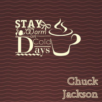 Chuck Jackson - Stay Warm On Cold Days
