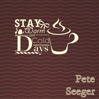 Pete Seeger - Stay Warm On Cold Days