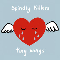 Spindly Killers / - Tiny Wings