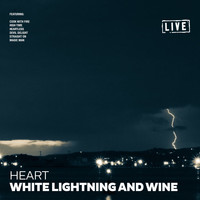 Heart - White Lightning and Wine (Live)