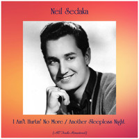 Neil Sedaka - I Ain't Hurtin' No More / Another Sleepless Night (All Tracks Remastered)