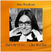 Nana Mouskouri - That's My Desire / Glike Mou Essi (All Tracks Remastered)