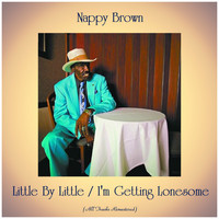 Nappy Brown - Little By Little / I'm Getting Lonesome (All Tracks Remastered)