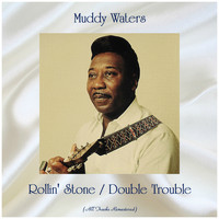 Muddy Waters - Rollin' Stone / Double Trouble (All Tracks Remastered)