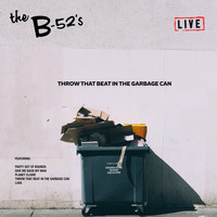 The B-52's - Throw That Beat In The Garbage Can (Live)