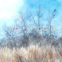 Two Far Gone - Two Far Gone - EP