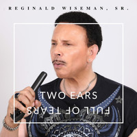 Reginald Wiseman, Sr. - Two Ears Full of Tears