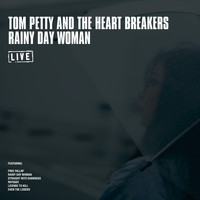 Tom Petty And The Heartbreakers - Rainy Day Woman (Live)