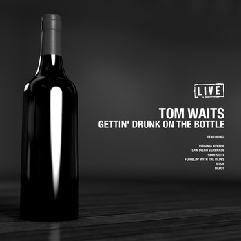 Tom Waits - Gettin' Drunk On the Bottle (Live)