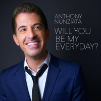 Anthony Nunziata - Will You Be My Everyday?