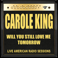 Carole King - Will You Still Love Me Tomorrow (Live)
