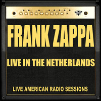 Frank Zappa - Live in The Netherlands (Live)