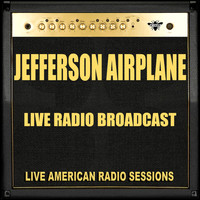 Jefferson Airplane - Live Radio Broadcast (Live)