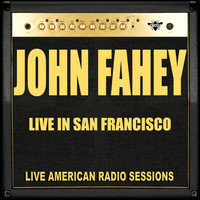 John Fahey - Live in San Francisco (Live)