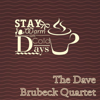 The Dave Brubeck Quartet - Stay Warm On Cold Days
