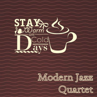 Modern Jazz Quartet - Stay Warm On Cold Days