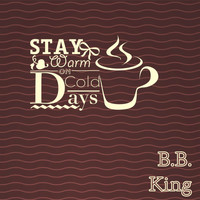 B.B. King - Stay Warm On Cold Days