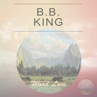 B.B. King - Wood Love