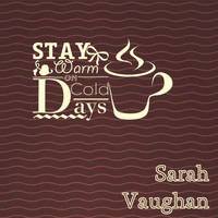 Sarah Vaughan - Stay Warm On Cold Days