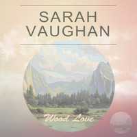Sarah Vaughan - Wood Love