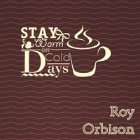 Roy Orbison - Stay Warm On Cold Days