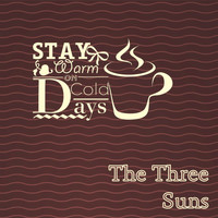 The Three Suns - Stay Warm On Cold Days