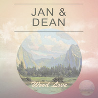 Jan & Dean - Wood Love