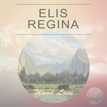 Elis Regina - Wood Love