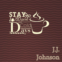 J.J. Johnson - Stay Warm On Cold Days