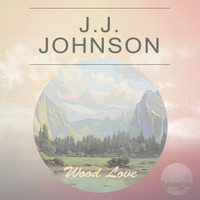 J.J. Johnson - Wood Love
