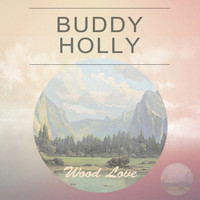 Buddy Holly - Wood Love