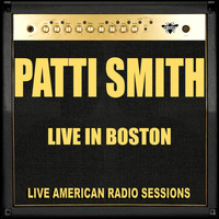 Patti Smith - Live in Boston (Live)