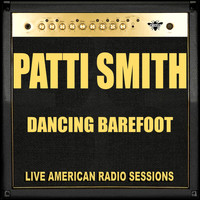 Patti Smith - Dancing Barefoot (Live)