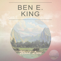 Ben E. King - Wood Love